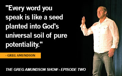 The Greg Amundson Show, Episode 2: Life Purpose and the Spoken Word